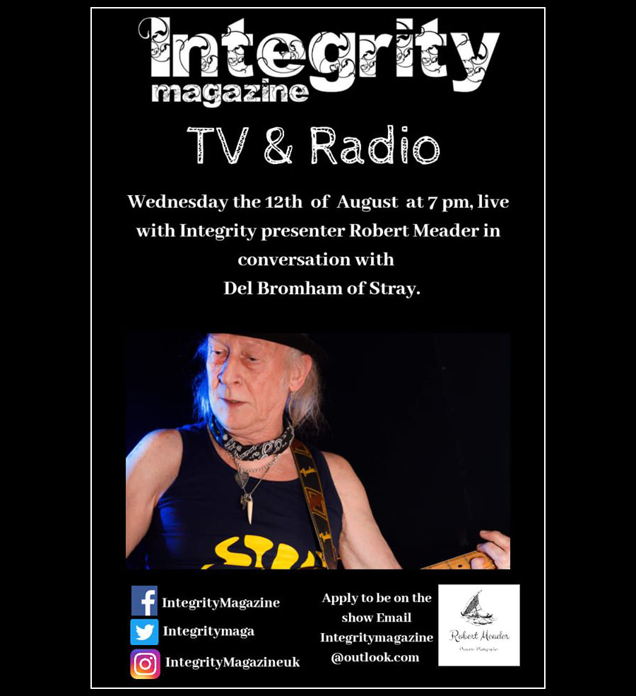 Integrity Magazine live on Wednesday the 12th of August at 7pm, Presenter Robert Meader in conversation with Del Bromham of Stray.
